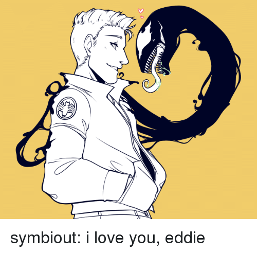 Love, Tumblr, and I Love You: symbiout: i love you, eddie