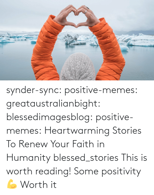 reading: synder-sync:  positive-memes:  greataustralianbight:  blessedimagesblog:  positive-memes:  Heartwarming Stories To Renew Your Faith in Humanity   blessed_stories   This is worth reading!    Some positivity 💪   Worth it