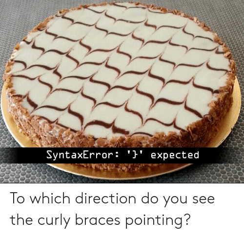 pointing: SyntaxError: '}' expected To which direction do you see the curly braces pointing?