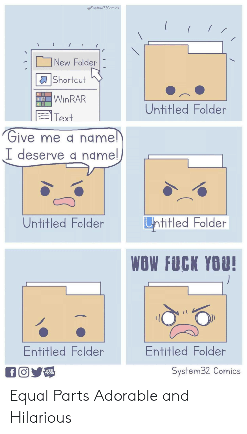 Entitled: @System32Comics  New Folder  |Shortcut  WINRAR  Untitled Folder  Text  Give me a name!  I deserve a namel  Untitled Folder  Untitled Folder  WOW FUCK YOU!  Entitled Folder  Entitled Folder  System32 Comics  f O  WEB  TOON Equal Parts Adorable and Hilarious