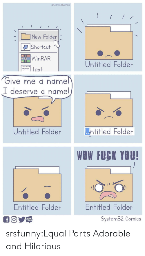 Entitled: @System32Comics  New Folder  Shortcut  WINRAR  Untitled Folder  Text  Give me a name!  I deserve a name!  Untitled Folder  Untitled Folder  WOW FUCK YOU!  Entitled Folder  Entitled Folder  System32 Comics  fO  WEB  TOON srsfunny:Equal Parts Adorable and Hilarious