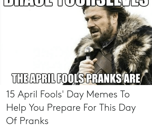 april fools meme: T リ  THEAPRIL FOOLS PRANKS ARE 15 April Fools' Day Memes To Help You Prepare For This Day Of Pranks
