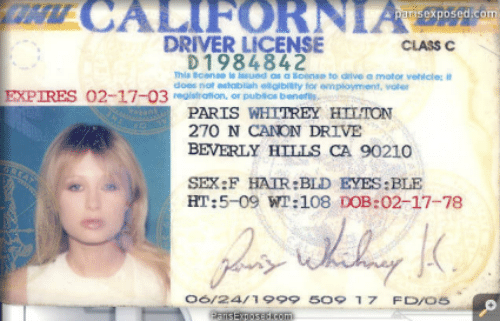 Motorable: T CALIFORNIA  parisexposed.com  DRIVER LICENSE  CLASS C  D 1984842  This cense is ssued as a loense to drive a motor veicle: it  does not establish elglbiaty for employment, voter  EXPIRES  02-17-03rstration, or publios beneris  PARIS WHTTREY HILTON  270 N CANON DRIVE  BEVERLY HILLS CA 90210  SEX:F HAIR:BLD EYES:BLE  HT:5-09 WT:108 DOB:02-17-78  06/2411999 5O9 17 FD/os