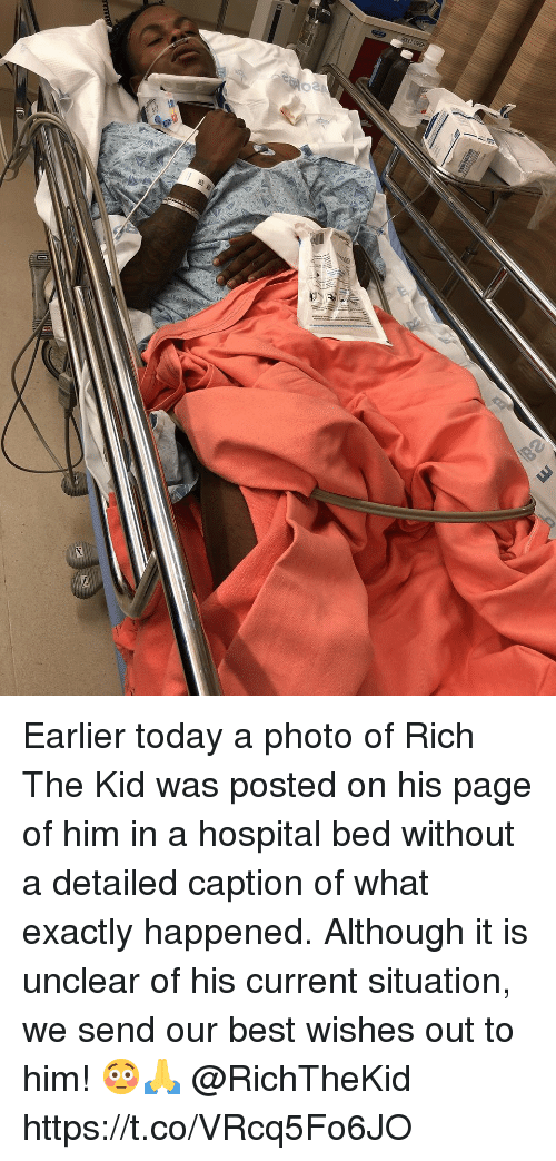 Rich The Kid: T CASH Earlier today a photo of Rich The Kid was posted on his page of him in a hospital bed without a detailed caption of what exactly happened. Although it is unclear of his current situation, we send our best wishes out to him! 😳🙏 @RichTheKid https://t.co/VRcq5Fo6JO