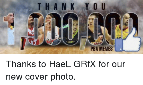 cover photo: T H A N K RY O U  PBA MEMES Thanks to HaeL GRfX for our new cover photo.