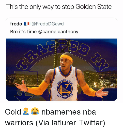 Golden State: T his the only way to stop Golden State  fredo I @FredoDGawd  Bro it's time @carmeloanthony  7 Cold🤦♂️😂 nbamemes nba warriors (Via laflurer-Twitter)
