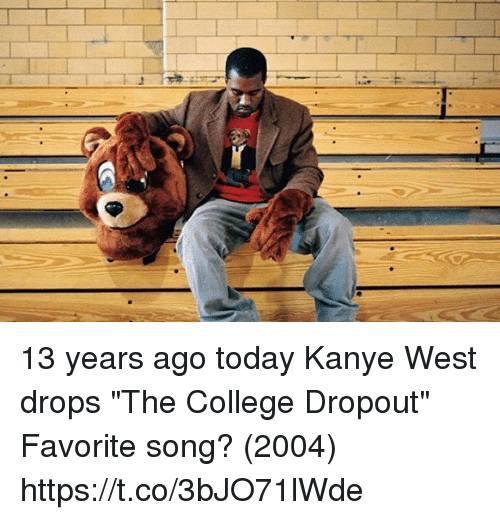 """The College Dropout: t  L. 13 years ago today Kanye West drops """"The College Dropout"""" Favorite song? (2004) https://t.co/3bJO71lWde"""
