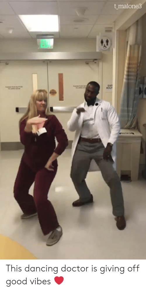 Dancing, Doctor, and Good: t malone3  EXIT This dancing doctor is giving off good vibes ❤️