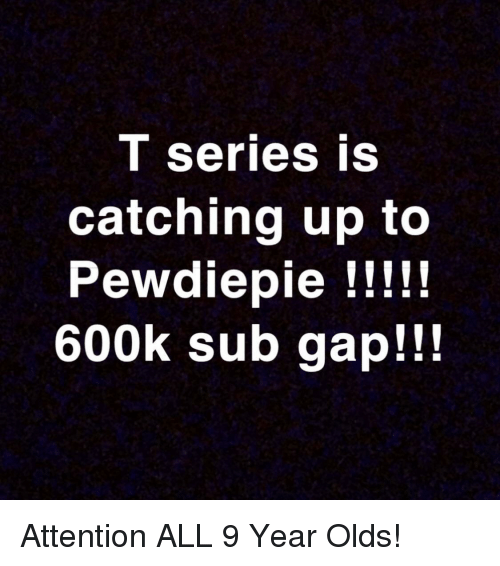 T Series Is Catching Up To 600k Sub Gap Gap Meme On