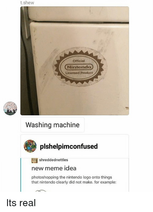 Machining: t.shew  Official  Nintendo  Licensed Product  Washing machine  plshelpimconfused  shreddednettles  new meme idea  photoshopping the nintendo logo onto things  that nintendo clearly did not make. for example: Its real