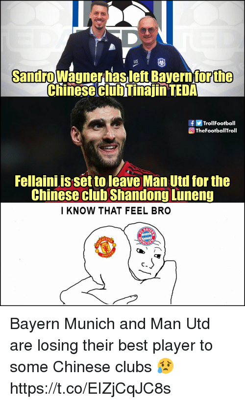 munich: T US  Sandrowagnerhasleft Bavern for  the  Chinese clubTinajin TEDA  fTrollFootball  TheFootbaTroll  Fellaini is set to leave Man Utd for the  Chinese club Shandong Luneng  I KNOW THAT FEEL BRO  BAY  AEST  UNI Bayern Munich and Man Utd are losing their best player to some Chinese clubs 😥 https://t.co/EIZjCqJC8s