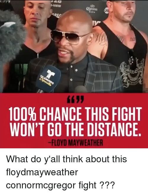 Anaconda, Floyd Mayweather, and Mayweather: t-VIEW  Garona  Eu  GREC  100% CHANCE THIS FIGHT  WON'T GO THE DISTANCE  -FLOYD MAYWEATHER What do y'all think about this floydmayweather connormcgregor fight ???