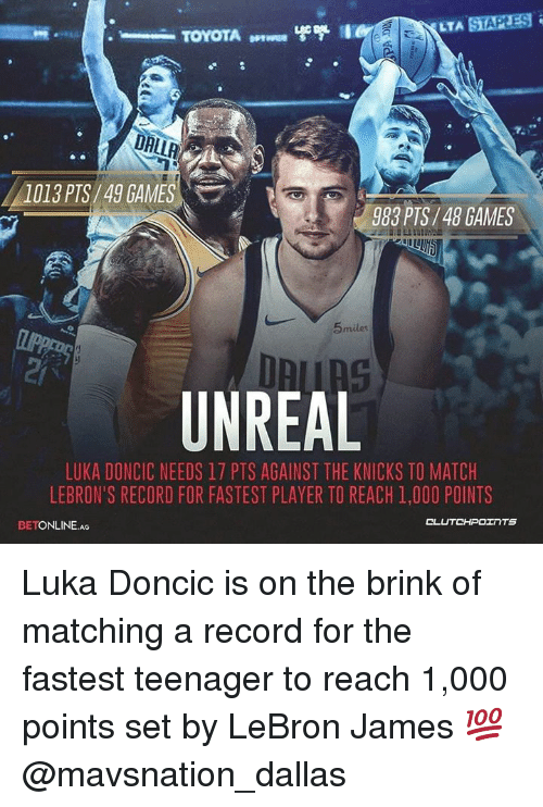 New York Knicks, LeBron James, and Dallas: TA STAPTES  DALLA  4  1013 PTS/49 GAMES  983 PTS/48 GAMES  5miles  DR  UNREAL  LUKA DONCIC NEEDS 17 PTS AGAINST THE KNICKS TO MATCH  LEBRON'S RECORD FOR FASTEST PLAYER TO REACH 1,000 POINTS  BETONLINE.AG  CLUTCHPOINTS Luka Doncic is on the brink of matching a record for the fastest teenager to reach 1,000 points set by LeBron James 💯 @mavsnation_dallas