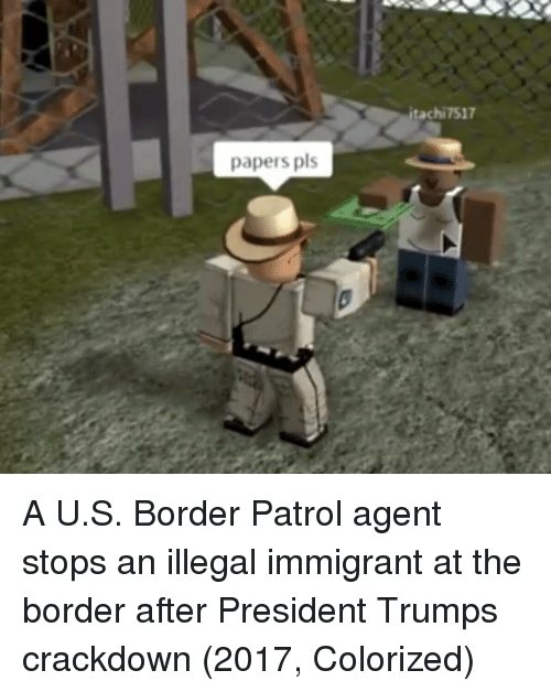 Trump, Crackdown, and President: tachi7517  papers pls A U.S. Border Patrol agent stops an illegal immigrant at the border after President Trumps crackdown (2017, Colorized)