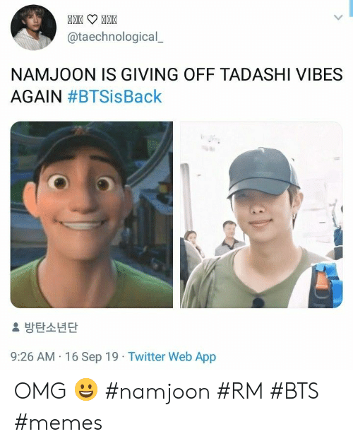 Memes, Omg, and Twitter: @taechnological  NAMJOON IS GIVING OFF TADASHI VIBES  AGAIN #BTSisBack  방탄소년단  9:26 AM 16 Sep 19 Twitter Web App OMG 😀 #namjoon #RM #BTS #memes