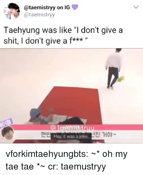 """Shit, Tumblr, and Blog: @taemistryy on IG  @taemistryy  Taehyung was like """"I don't give a  shit, I don't give a f*k* """"  씬 거야~  Hay, it was a joke vforkimtaehyungbts: ~* oh my tae tae *~ cr: taemustryy"""