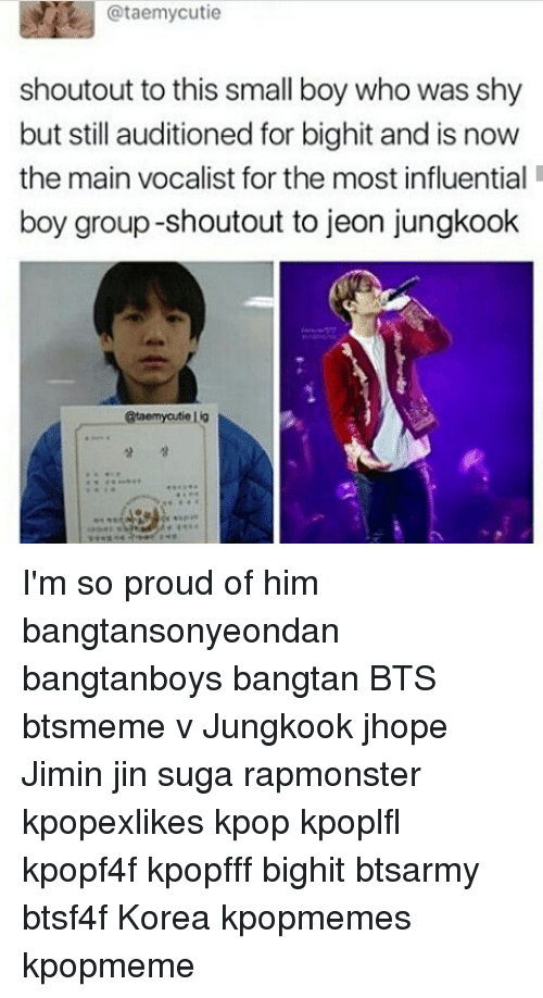 Jeon Jungkook: @taemy cutie  shoutout to this small boy who was shy  but still auditioned for bighit and is now  the main vocalist for the most influential  boy group-shoutout to jeon jungkook  @taemyatie Lig I'm so proud of him bangtansonyeondan bangtanboys bangtan BTS btsmeme v Jungkook jhope Jimin jin suga rapmonster kpopexlikes kpop kpoplfl kpopf4f kpopfff bighit btsarmy btsf4f Korea kpopmemes kpopmeme
