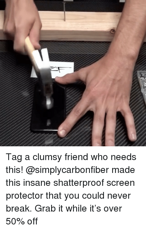 Memes, Break, and Never: Tag a clumsy friend who needs this! @simplycarbonfiber made this insane shatterproof screen protector that you could never break. Grab it while it's over 50% off
