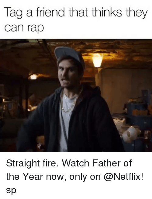 father of the year: Tag a friend that thinks they  can rap Straight fire. Watch Father of the Year now, only on @Netflix! sp