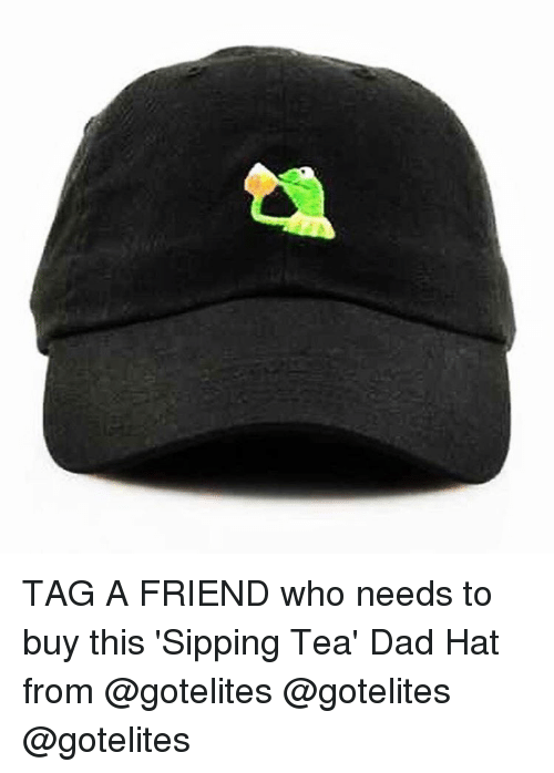 sipping tea: TAG A FRIEND who needs to buy this 'Sipping Tea' Dad Hat from @gotelites @gotelites @gotelites