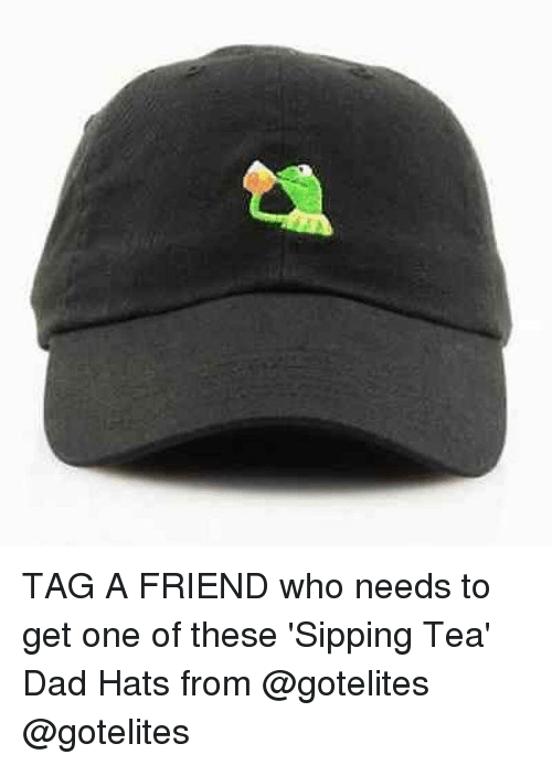 sipping tea: TAG A FRIEND who needs to get one of these 'Sipping Tea' Dad Hats from @gotelites @gotelites