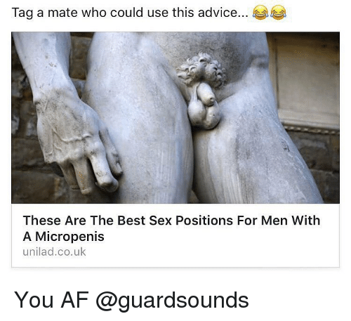 Tag A Mate: Tag a mate who could use this advice.  These Are The Best Sex Positions For Men With  A Micropenis  unilad.co.uk You AF @guardsounds