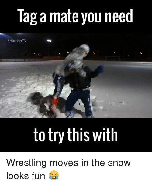 Looks Fun: Tag a mate you need  #HaroonTV  to try this with Wrestling moves in the snow looks fun 😂
