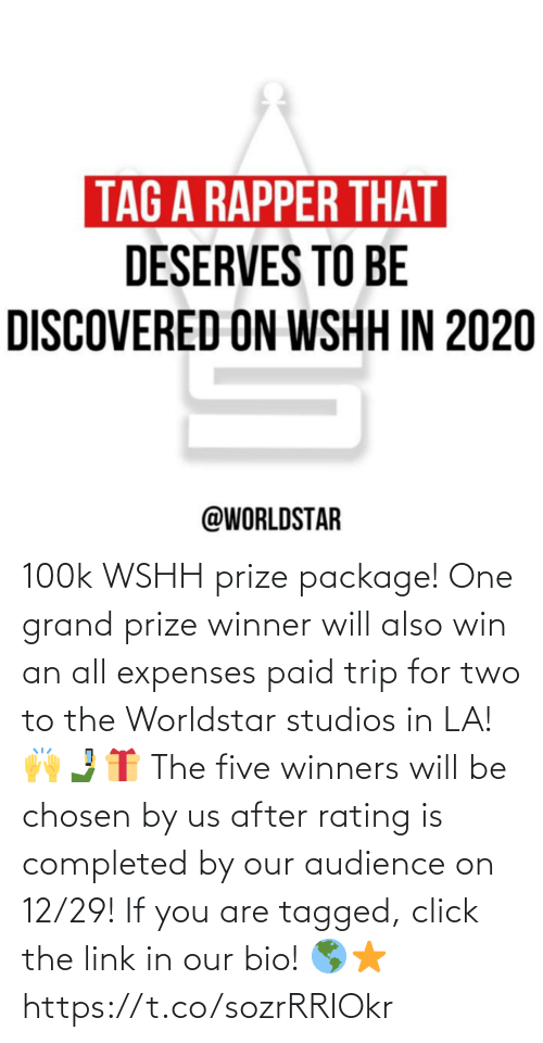 wshh: TAG A RAPPER THAT  DESERVES TO BE  DISCOVERED ON WSHH IN 2020  @WORLDSTAR 100k WSHH prize package! One grand prize winner will also win an all expenses paid trip for two to the Worldstar studios in LA! 🙌🤳🎁 The five winners will be chosen by us after rating is completed by our audience on 12/29! If you are tagged, click the link in our bio! 🌎⭐️ https://t.co/sozrRRIOkr