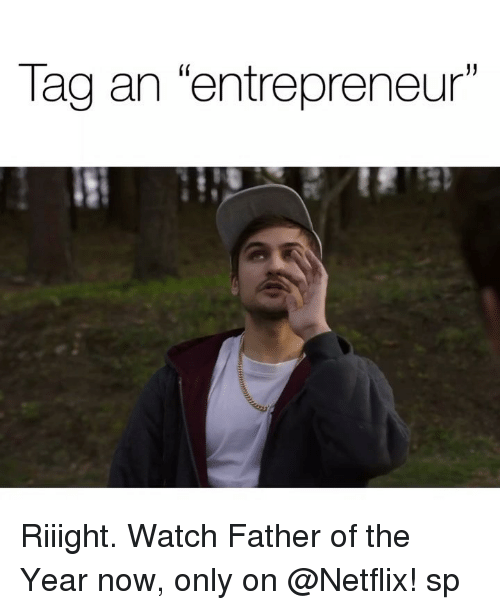 """father of the year: Tag an """"entrepreneur Riiight. Watch Father of the Year now, only on @Netflix! sp"""