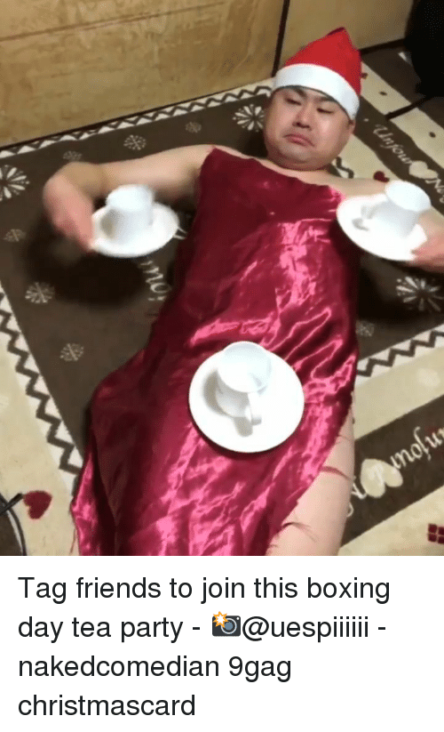 tea party: Tag friends to join this boxing day tea party - 📸@uespiiiiii - nakedcomedian 9gag christmascard
