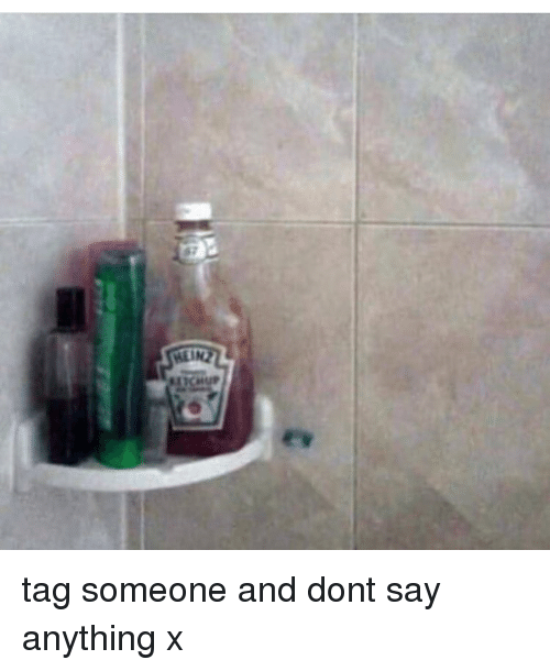 Memes, Tag Someone, and Say Anything...: tag someone and dont say anything x