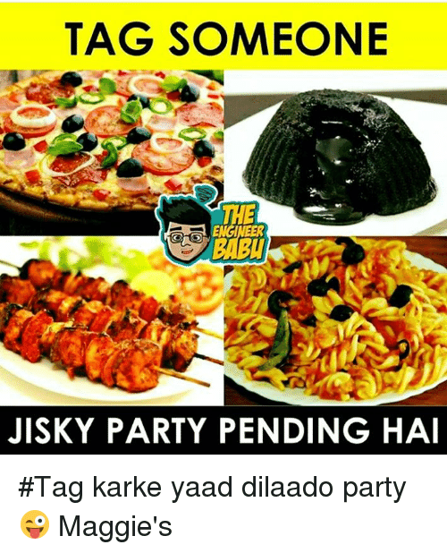 kark: TAG SOMEONE  THE  JISKY PARTY PENDING HAI #Tag karke yaad dilaado party 😜 Maggie's