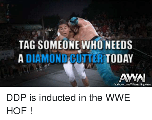 induction: TAG SOMEONE WHO NEEDS  A DIAMOND COTTERI  TODAY  AWAN  facebook.com/AIWrestlingNews DDP is inducted in the WWE HOF !