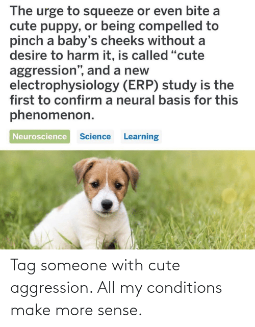 tag: Tag someone with cute aggression. All my conditions make more sense.