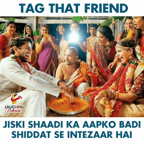 shaadi: TAG THAT FRIEND  LAUGHING  JISKI SHAADI KA AAPKO BAD  SHIDDAT SE INTEZAAR HA