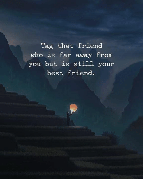 Best Friend, Best, and Who: Tag that friend  who is far away from  you but is still youir  best friend.