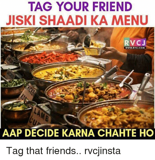 rvc: TAG YOUR FRIEND  JISKI SHAADI KA MENU  RVC J  WWW RVCI COM  AAP DECIDE KARNA CHAHTE HO Tag that friends.. rvcjinsta