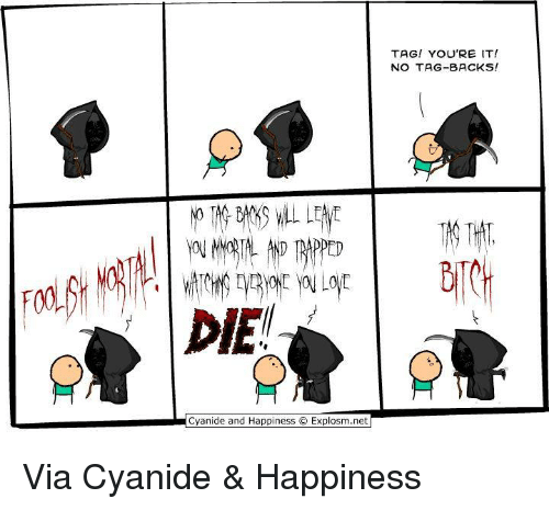 Cyanide Happy: TAG! YOU'RE IT!  NO TAG-BACKS!  DIEM  Cyanide and Happiness O Explosm.net Via Cyanide & Happiness