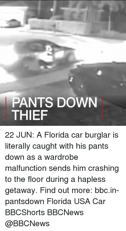 Burglarer: TAIET DOWN  PANTS DOWN  THIEF 22 JUN: A Florida car burglar is literally caught with his pants down as a wardrobe malfunction sends him crashing to the floor during a hapless getaway. Find out more: bbc.in-pantsdown Florida USA Car BBCShorts BBCNews @BBCNews