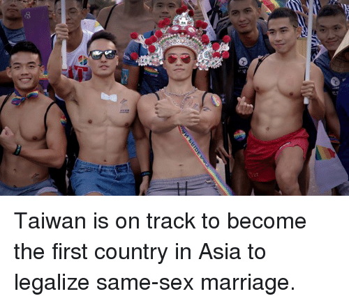 Same Sex: Taiwan is on track to become the first country in Asia to legalize same-sex marriage.