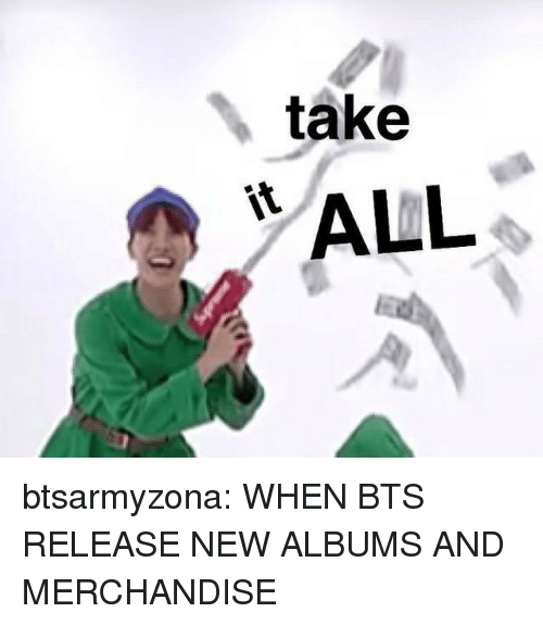 """Tumblr, Blog, and Bts: take  """"ALL btsarmyzona:  WHEN BTS RELEASE NEW ALBUMS AND MERCHANDISE"""