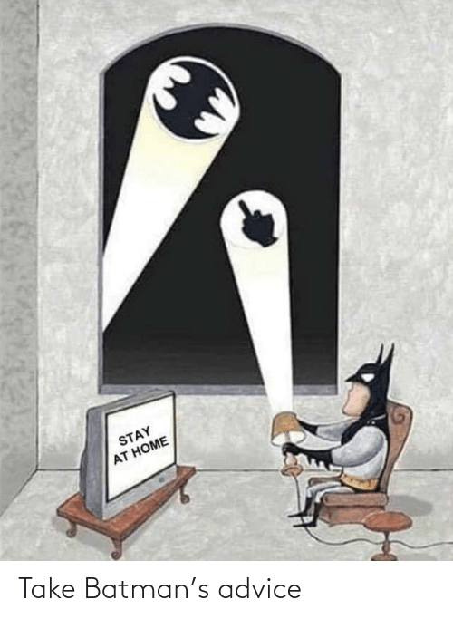 Advice: Take Batman's advice