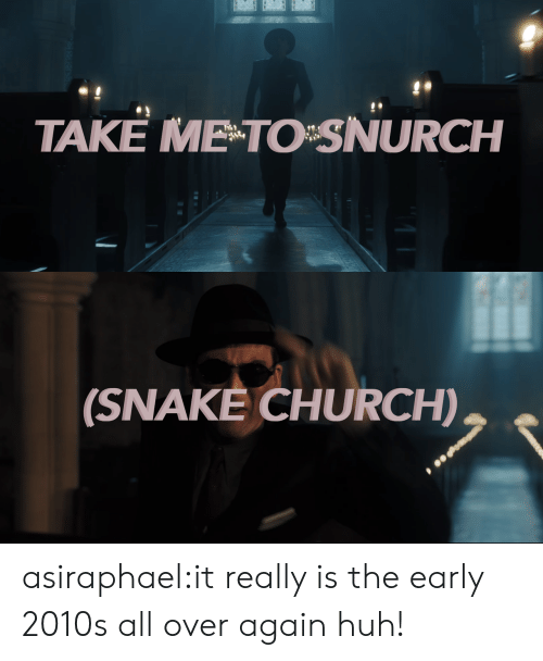 Church, Huh, and Target: TAKE ME TO SNURCH   (SNAKE CHURCH), asiraphael:it really is the early 2010s all over again huh!