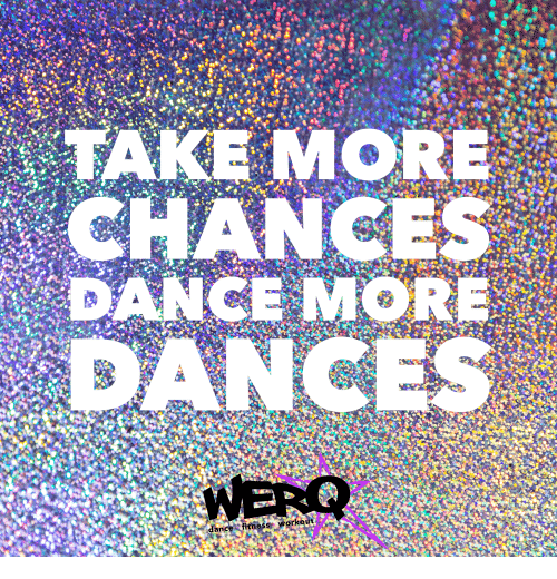 Dance, Fitness, and Workout: TAKE MORE  CHANCES  DANCE MORE  DANCES  WERQ  dance &fitness workout