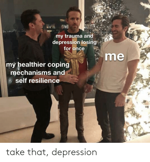 Depression: take that, depression