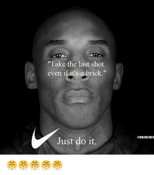 "Just Do It, Nba, and Brick: ""Take the last shot  even if it's a brick""  @NBAMEMES  Just do it. 😤😤😤😤😤"