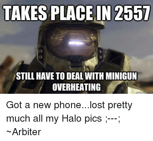 Halo Pics: TAKES PLACE IN 2U57  STILL HAVE TO DEAL WITH MINIGUN  OVERHEATING  com Got a new phone...lost pretty much all my Halo pics ;---; ~Arbiter