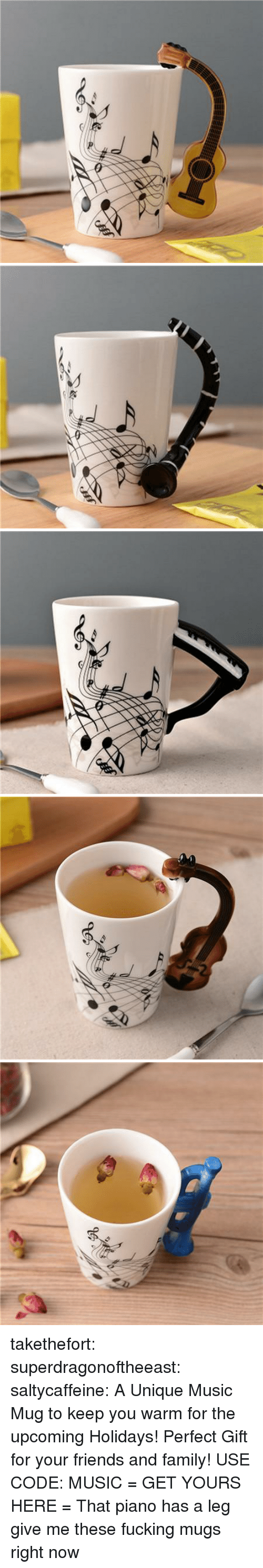 mugs: takethefort: superdragonoftheeast:  saltycaffeine:  A Unique Music Mug to keep you warm for the upcoming Holidays! Perfect Gift for your friends and family! USE CODE: MUSIC = GET YOURS HERE =   That piano has a leg   give me these fucking mugs right now