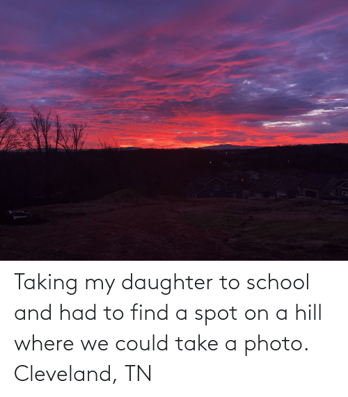 Cleveland Tn: Taking my daughter to school and had to find a spot on a hill where we could take a photo. Cleveland, TN