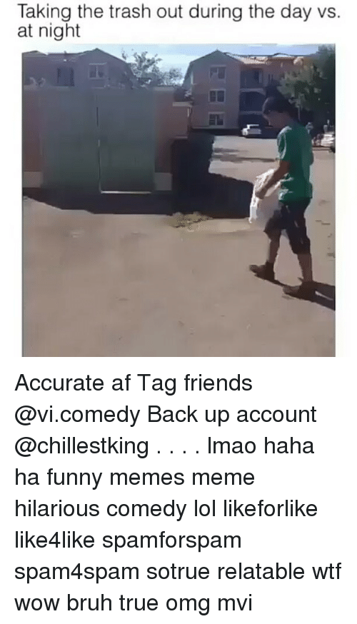 meme hilarious: Taking the trash out during the day vs.  at night Accurate af Tag friends @vi.comedy Back up account @chillestking . . . . lmao haha ha funny memes meme hilarious comedy lol likeforlike like4like spamforspam spam4spam sotrue relatable wtf wow bruh true omg mvi